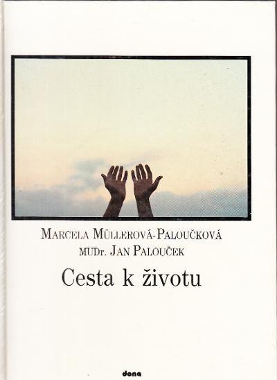 Cesta k životu - Marcela Müllerová-Paloučková, MUDr. Jan Palouček