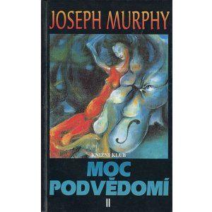 Moc podvědomí II - Joseph Murphy