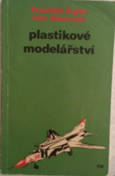 Plastikové modelářství - František Kupka, Ivan Adamczyk